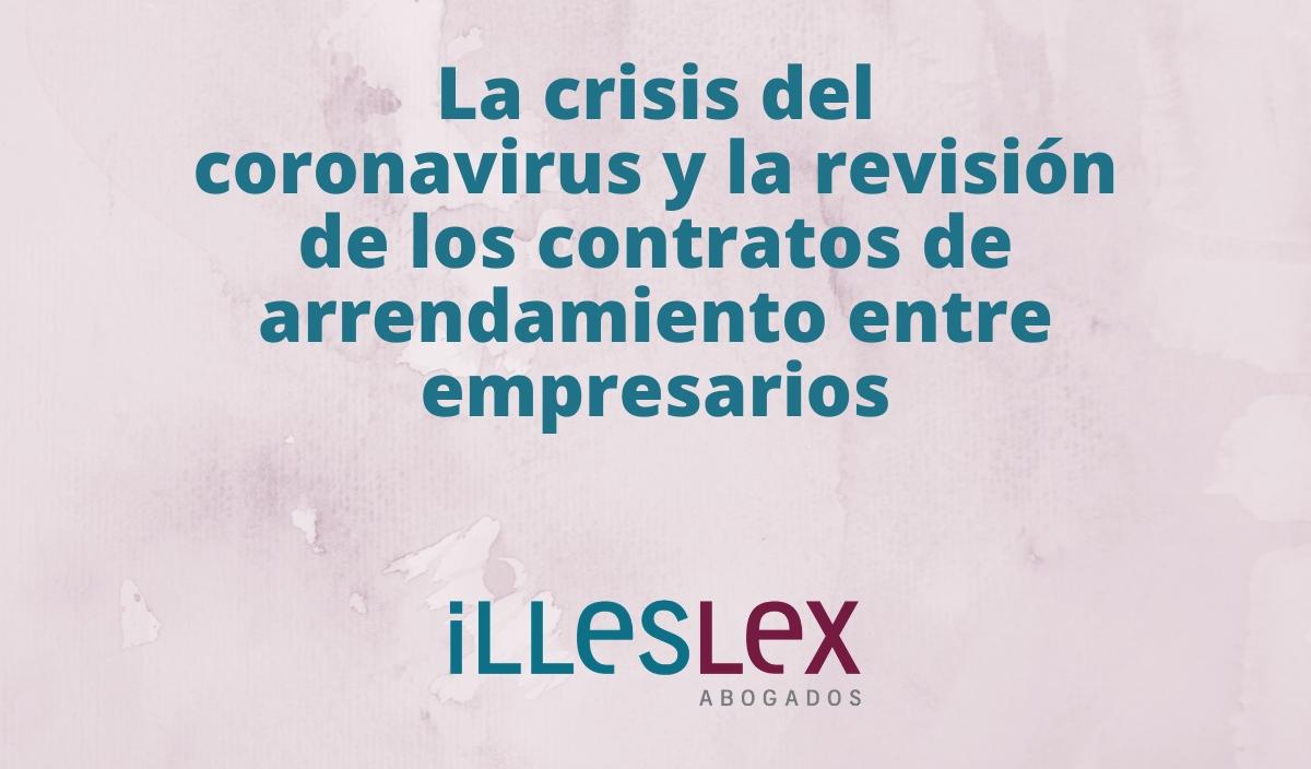 La crisis del coronavirus y la revisión de los contratos de arrendamiento entre empresarios